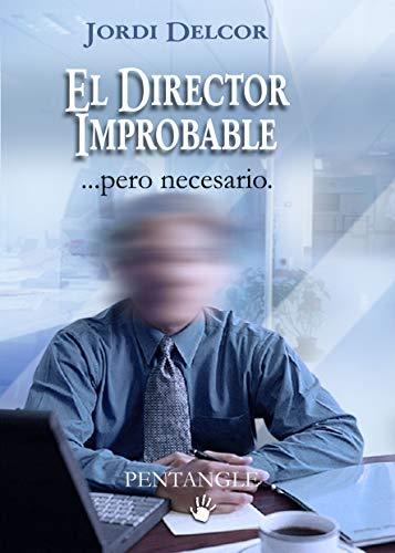 EL DIRECTOR IMPROBABLE: PERO NECESARIO