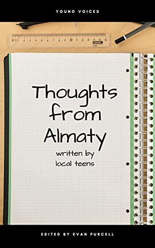 Thoughts from Almaty: Written by Local Teens (English Edition)