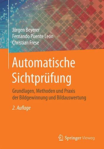 Automatische Sichtprüfung: Grundlagen, Methoden und Praxis der Bildgewinnung und Bildauswertung