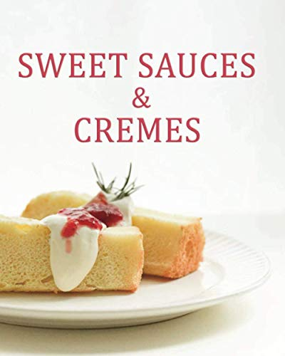 SWEET SAUCES & CREMES: A Collection of Favorites (Print and Paste Collection)