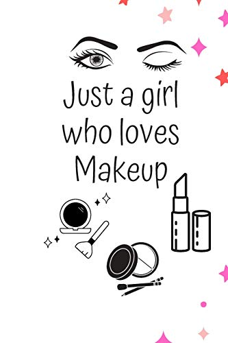 JUST A GIRL WHO LOVES MAKEUP: The Ultimate Cosmetic Journal: Your Personal Makeup Collection,...