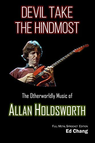 Devil Take the Hindmost, The Otherworldly Music of Allan Holdsworth: FMS Edition