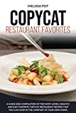 Copycat Restaurant Favorites: A Guide and Compilation of the Most-Loved, Healthy, and Easy Favorite...