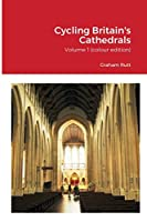 Cycling Britain's Cathedrals: Volume 1 (colour edition)
