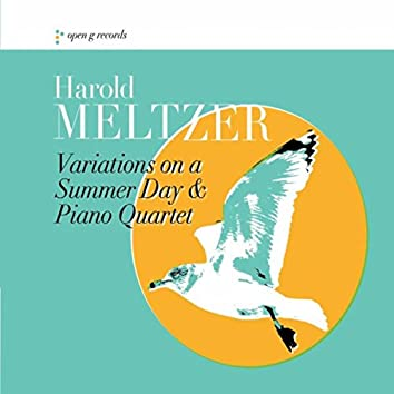 Harold Meltzer: Variations on a Summer Day and Piano Quartet