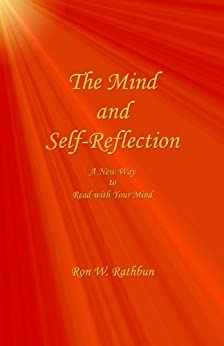 The Mind and Self-Reflection: A New Way to Read with Your Mind by [Ron W. Rathbun]