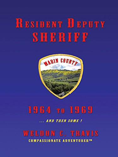 Resident Deputy Sheriff: In Wild and Woolly West Marin 1964  to  1969 … and Then Some !  a Collection of Vivid Vignettes (English Edition)
