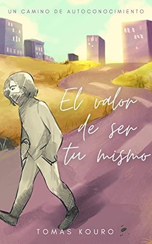El valor de ser tu mismo: Un camino de autoconocimiento (Construyendo la felicidad nº 1) (Spanish E