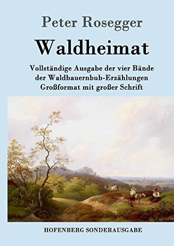 Waldheimat: Vollständige Ausgabe der vier Bände der Waldbauernbub-Erzählungen Großformat mit großer Schrift