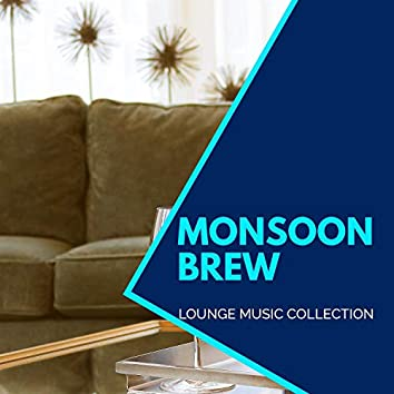 Monsoon Brew - Lounge Music Collection