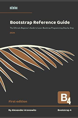 Bootstrap Reference Guide: The Ultimate Beginner's Guide to Learn Bootstrap 4 Programming Step by Step