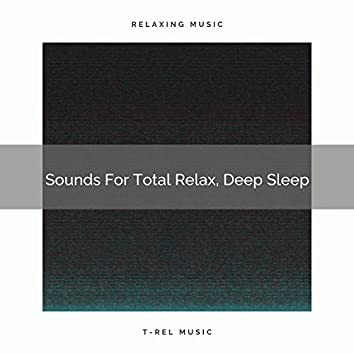 Sounds For Total Relax, Deep Sleep