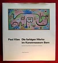 Paul Klee: Die farbigen Werke im Kunstmuseum Bern : Gemälde, farbige Blätter, Hinterglasbilder und Plastiken (Sammlungskataloge des Berner Kunstmuseums : Paul Klee ; Bd. 1) (German Edition)