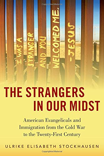 Compare Textbook Prices for The Strangers in Our Midst: American Evangelicals and Immigration from the Cold War to the Twenty-First Century  ISBN 9780197515884 by Stockhausen, Ulrike Elisabeth