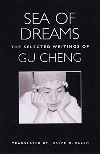 Sea of Dreams: The Selected Writings: Poetry: The Selected Writings of Gu Cheng
