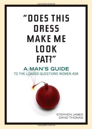'Does This Dress Make Me Look Fat?': A Man's Guide to the Loaded Questions Women Ask (English Edition)