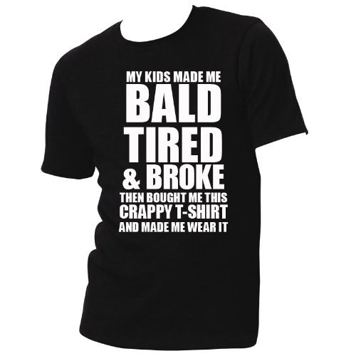 'Cadeau pour Papa – My Kids Made Me bientôt Tired & Broke Then Bought Me This crappy T-shirt and Made Me Wear it (\
