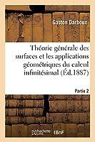 Leçons Sur La Théorie Générale Des Surfaces Et Les Applications Géométriques Partie 2: Du Calcul Infinitésimal