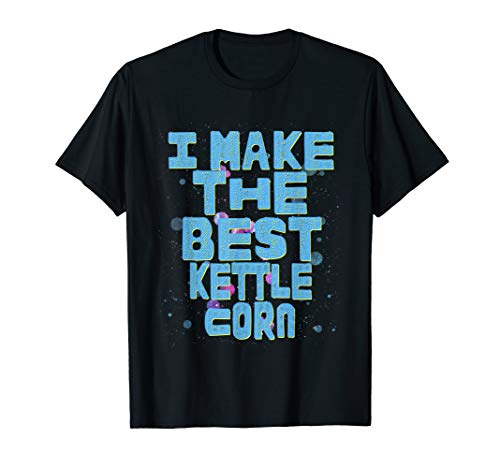 I make the best kettle corn cooking shirt