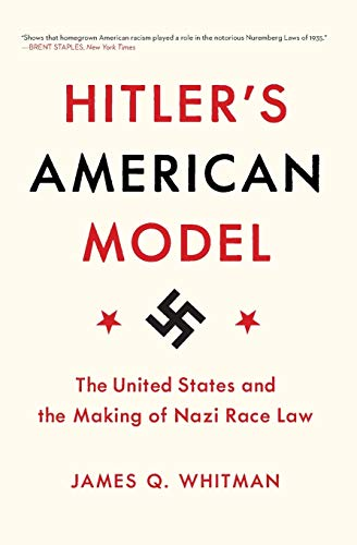 Whitman, J: Hitler's American Model: The United States and the Making of Nazi Race Law