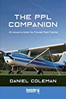 The PPL Companion: 45 Lessons to Guide You Through Flight Training