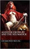 aleister crowley and the sex magick (english edition)
