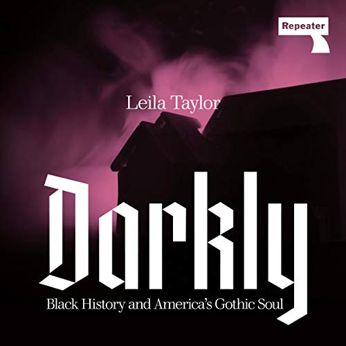 Darkly: Black History and America's Gothic Soul Audiobook By Leila Taylor cover art