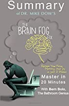 A Summary of DR. Mike Dow's The Brain Fog Fix: Reclaim Your Focus, Memory, and Joy in Just 3 Weeks | Master in 20 Minutes by Bern Bolo (2015-11-25)