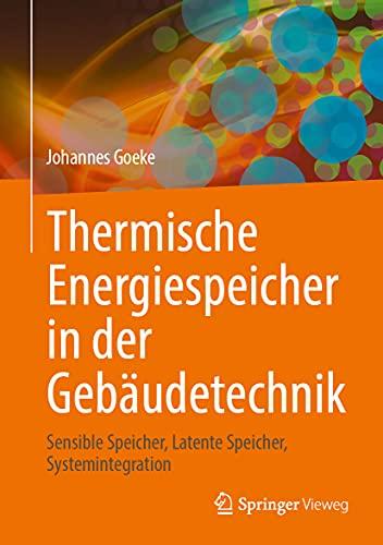 Thermische Energiespeicher in der Gebäudetechnik: Sensible Speicher, Latente Speicher, Systemintegration