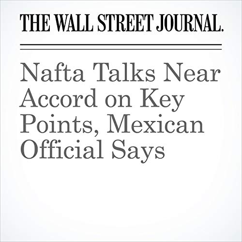 Nafta Talks Near Accord on Key Points, Mexican Official Says copertina