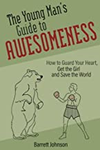 The Young Man's Guide to Awesomeness: How to Guard Your Heart, Get the Girl and Save the World