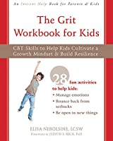 The Grit Workbook for Kids: CBT Skills to Help Kids Cultivate a Growth Mindset & Build Resilience