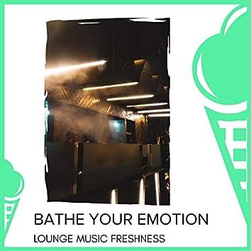 Bathe Your Emotion - Lounge Music Freshness