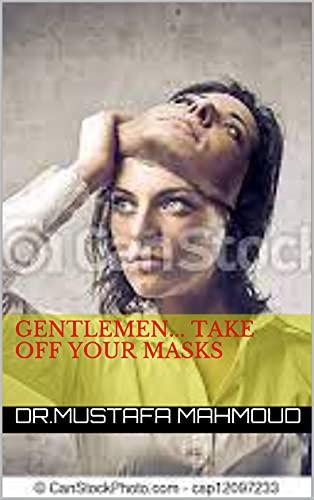 Gentlemen... Take off your masks (English Edition)