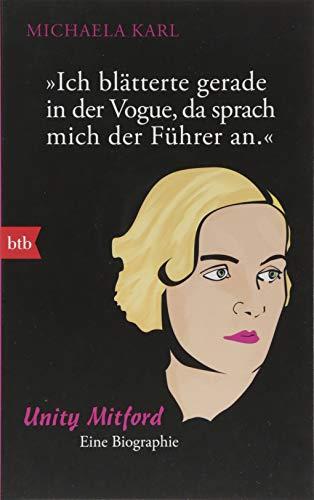 Ich blätterte gerade in der Vogue, da sprach mich der Führer an: Unity Mitford. Eine Biographie