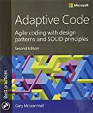 Adaptive Code: Agile coding with design patterns and SOLID principles (Best Practices) - Gary McLean Hall