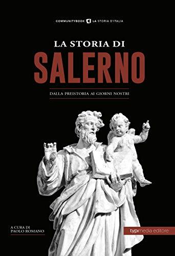 La storia di Salerno. Dalla preistoria ai giorni nostri