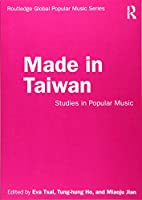 Made in Taiwan: Studies in Popular Music (Routledge Global Popular Music Series)