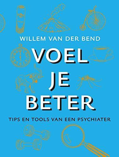 Voel je beter: Tips en tools van een psychiater (Dutch Edition)