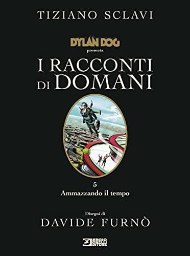 Dylan Dog presenta I racconti di domani. Ammazzando il tempo (Vol. 5)