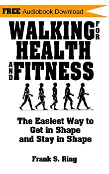 Walking for Health and Fitness  The Easiest Way to Get in Shape and Stay in Shape