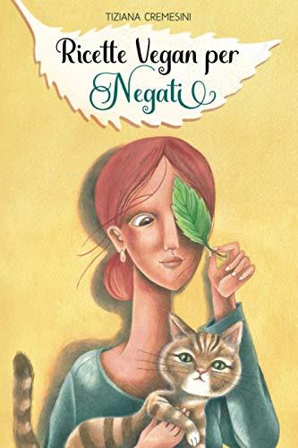 Ricette Vegan per Negati: 150 ricette buone per tutti!