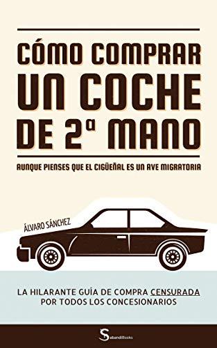 ··· Cómo comprar un coche de segunda mano aunque pienses que el cigüeñal es un ave migratoria ···: La hilarante guía de compra censurada por todos los concesionarios