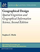 Geographical Design: Spatial Cognition and Geographical Information Science (Synthesis Lectures on Human-centered Informatics)