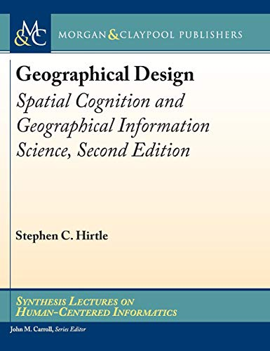 Geographical Design: Spatial Cognition and Geographical Information Science, Second Edition (Synthesis Lectures on Human-Centered Informatics)