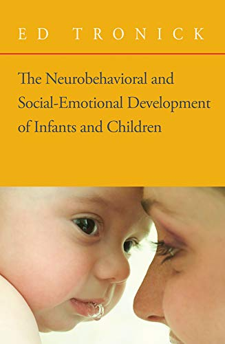 The Neurobehavioral and Social-Emotional Development of Infants and Children (Norton Series on Interpersonal Neurobiolog