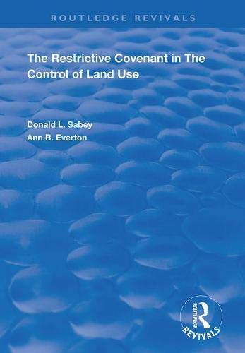 Compare Textbook Prices for The Restrictive Covenant in the Control of Land Use Routledge Revivals 1 Edition ISBN 9781138366190 by Sabey, Donald L.,Everton, Ann R.