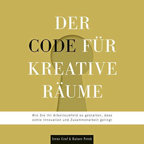 Die besten Hörbücher für Architekten:  Der Code für kreative Räume: Wie Sie Ihr Arbeitsumfeld so gestalten, dass echte Innovation und Zusammenarbeit gelingt