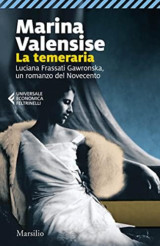 La temeraria: Luciana Frassati Gawronska, un romanzo del Novecento (Italian Edition)