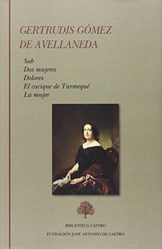 Antología. Novelas y ensayo: Sab. Dos mujeres. Dolores. El cacique de Turmequé. La mujer...